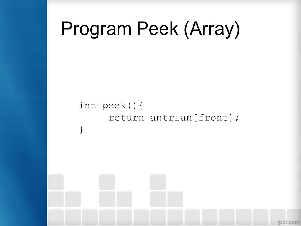 Program Peek (Array) int peek(){ return antrian[front]; }